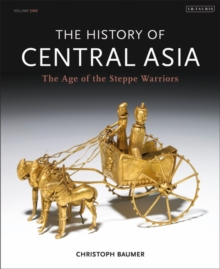 The History of Central Asia : The Age of the Steppe Warriors Volume 1, Hardback Book