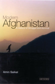 Modern Afghanistan : A History of Struggle and Survival, Paperback Book
