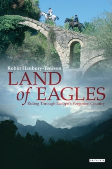 Land of Eagles : Riding Through Europe's Forgotten Country, Paperback Book