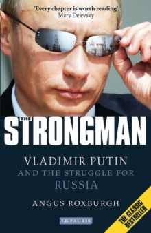 The Strongman : Vladimir Putin and the Struggle for Russia, Paperback Book