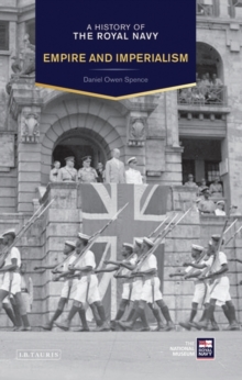 A History of the Royal Navy : Empire and Imperialism The British Empire, Hardback Book