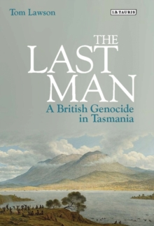 The Last Man : A British Genocide in Tasmania, Hardback Book