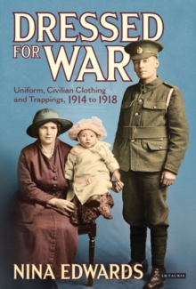 Dressed for War : Uniform, Civilian Clothing and Trappings 1914-1918, Hardback Book