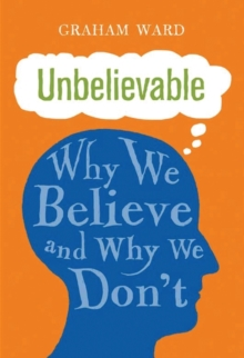 Unbelievable : Why We Believe and Why We Don't, Hardback Book