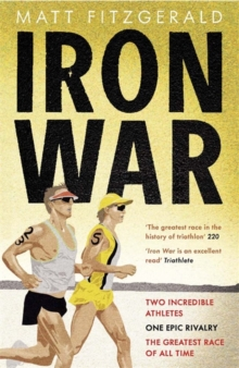 Iron War : Two Incredible Athletes. One Epic Rivalry. The Greatest Race of All Time., Paperback Book