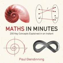 Maths in Minutes : 200 Key Concepts Explained in an Instant, Paperback Book