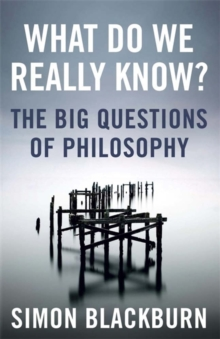 What Do We Really Know? : The Big Questions in Philosophy, Paperback Book