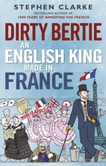 Dirty Bertie: An English King Made in France, Hardback Book