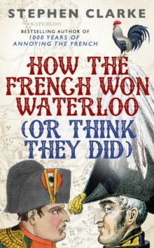 How the French Won Waterloo - or Think They Did, Hardback Book