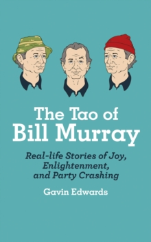 The Tao of Bill Murray : Real-Life Stories of Joy, Enlightenment, and Party Crashing, Hardback Book