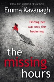 The Missing Hours : A Compulsive Psychological Thriller from a Former Police Psychologist, Hardback Book