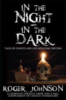 In the Night, in the Dark -Tales of Ghosts and Less Welcome Visitors, Paperback Book