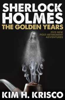 Sherlock Holmes: The Golden Years : A Collection of Five New Post-Retirement Adventures, Paperback Book