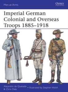 Imperial German Colonial and Overseas Troops, 1885-1918, Paperback Book