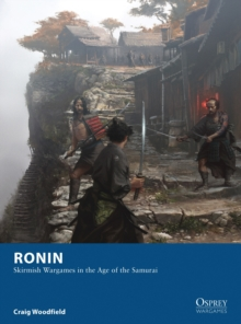 Ronin : Skirmish Wargames in the Age of the Samurai, Paperback Book