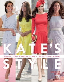 Kate Middleton's British Style :  Smart, Chic Fashion from a Royal Icon, Hardback Book