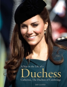 ITV News: A Year in the Life of a Duchess : Kate Middleton's First Year as the Duchess of Cambridge, Paperback Book