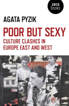 Poor but Sexy : Culture Clashes in Europe East and West, Paperback Book
