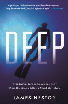 Deep : Freediving, Renegade Science and What the Ocean Tells Us About Ourselves, Paperback Book
