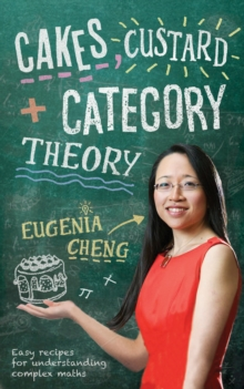 Cakes, Custard and Category Theory : Easy Recipes for Understanding Complex Maths, Paperback Book