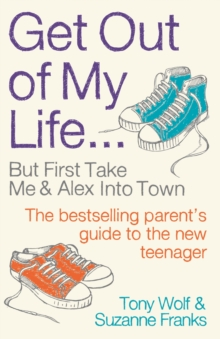 Get Out of My Life : The bestselling guide to living with teenagers, Paperback Book