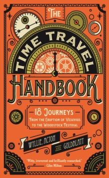 The Time Travel Handbook : From the Eruption of Vesuvius to the Woodstock Festival, Hardback Book