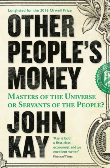 Other People's Money : Masters of the Universe or Servants of the People?, Paperback Book