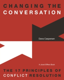 Changing the Conversation : The 17 Principles of Conflict Resolution, Paperback Book