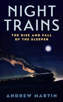 Night Trains : The Rise and Fall of the Sleeper, Hardback Book