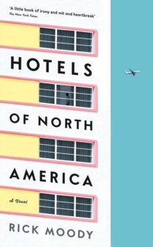 Hotels of North America : A Novel, Hardback Book