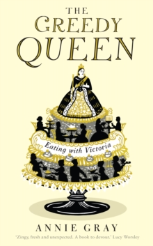 The Greedy Queen : Eating with Victoria, Hardback Book