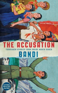 The Accusation : Forbidden Stories from Inside North Korea, Hardback Book