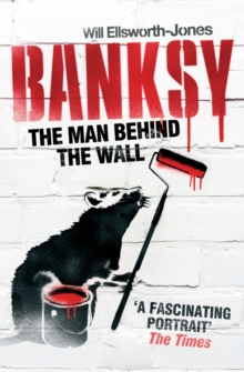Banksy : The Man Behind the Wall, Paperback Book