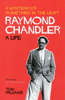 Raymond Chandler : A Mysterious Something in the Light: a Life, Paperback Book