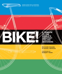 Bike! : A Tribute to the World's Greatest Cycling Designers, Paperback Book