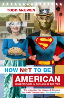 How Not to be American : Misadventures in the Land of the Free, Paperback Book