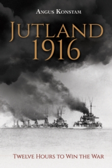 Jutland 1916 : Twelve Hours to Win the War, Hardback Book