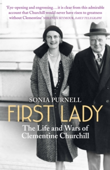 First Lady : The Life and Wars of Clementine Churchill, Paperback Book