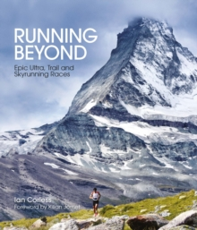 Running Beyond : Epic Ultra, Trail and Skyrunning Races, Hardback Book
