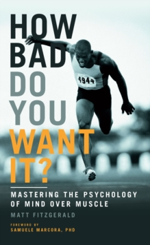 How Bad Do You Want it? : Mastering the Psychology of Mind Over Muscle, Paperback Book