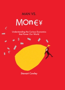 Man vs Money : Understanding the Curious Economics That Power Our World, Hardback Book