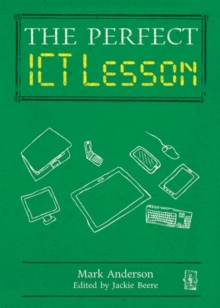 The Perfect ICT Every Lesson, Hardback Book