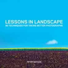 Lessons in Landscape : 80 Techniques for Taking Better Photographs, Paperback Book