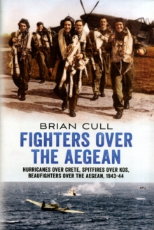 Fighters Over the Aegean : Hurricanes Over Crete, Spitfires Over Kos, Beaufighters Over the Aegean 1943-44, Hardback Book