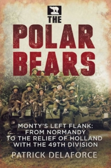 The Polar Bears : Monty's Left Flank: from Normandy to the Relief of Holland with the 49th Division, Paperback Book