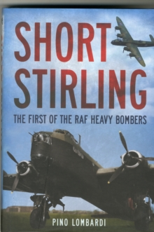 Short Stirling : The First of the RAF Heavy Bombers, Hardback Book