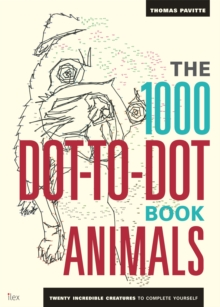 The 1000 Dot-To-Dot Book: Animals : Twenty incredible creatures to complete yourself., Paperback Book