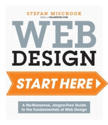 Web Design: Start Here! : A No-Nonsense, Jargon-Free Guide to the Fundamentals of Web Design, Paperback Book