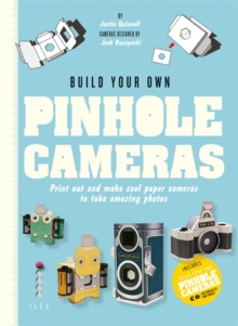 Build Your Own Pinhole Cameras : Print Out and Make Cool Paper Cameras to Take Amazing Photos, Paperback Book