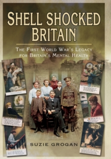Shell Shocked Britain : The First World War's Legacy for Britain's Mental Health, Hardback Book